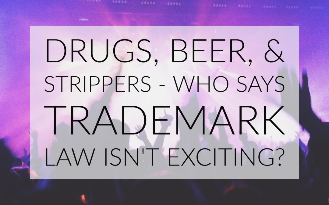 Drugs, Beer, & Strippers – Who says trademark law isn't exciting?